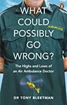 What Could Possibly Go Wrong?: The Highs and Lows of an Air Ambulance Doctor