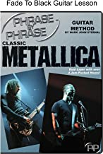Phrase By Phrase(tm) Guitar Method: Classic Metallica Fade To Black Lesson