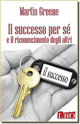 Il successo per sé e il riconoscimento degli altri (Manuali_Successo Personale)