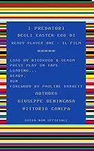 I Predatori degli easter egg di Ready Player One - il film: Guida non ufficiale (Italian Edition)
