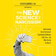 The New Science of Narcissism: Understanding One of the Greatest Psychological Challenges of Our Time – and What You Can Do About It PDF