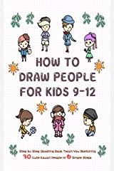 How To Draw People for Kids 9-12: Step by Step Doodling Book Teach You Sketching 30 Cute Kawaii People In 6 Simple Steps (Learn to Write and Draw for Kids) Kindle Edition