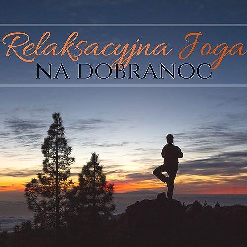 Relaksacyjna Joga na Dobranoc - Muzyka do Zasypiania ...