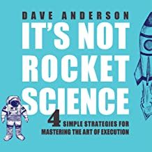 It's Not Rocket Science: 4 Simple Strategies for Mastering the Art of Execution