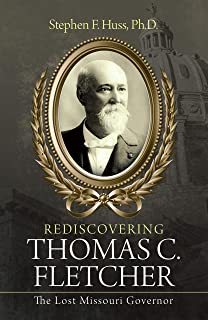 Rediscovering Thomas C. Fletcher: The Lost Missouri Governor