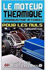 Le moteur thermique (Combustion interne) pour les nuls - LES PIÈCES EXTERNES: TOME 3 (New édition - EVO 3 (3e édition) -) (LE MOTEUR THERMIQUE (COMBUSTION INTERNE) POUR LES NULS - Darius KCM) Format Kindle