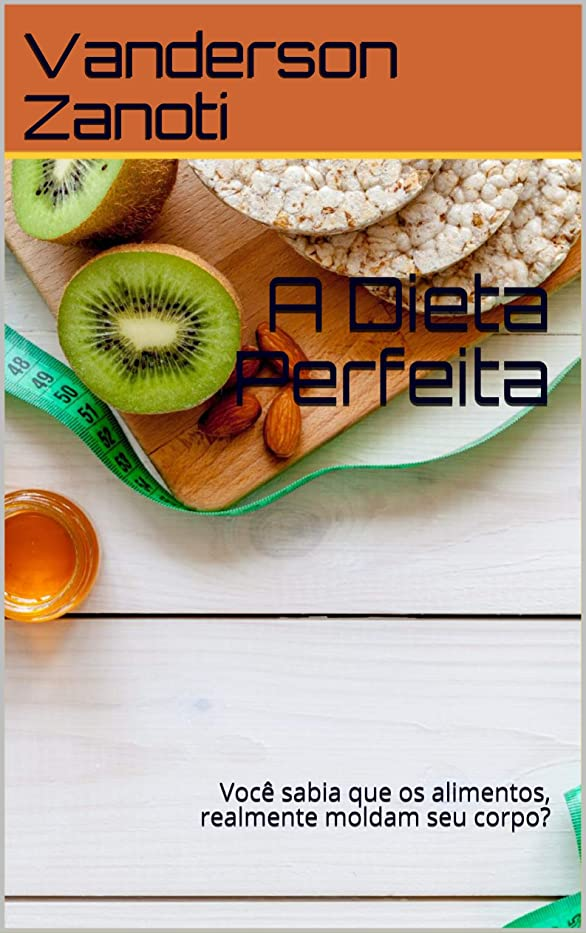 A Dieta Perfeita: Você sabia que os alimentos, realmente moldam seu corpo? (Portuguese Edition)