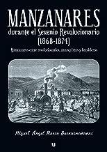 Manzanares durante  el Sexenio Revolucionario (1868-1874): Manzanares entre revolucionarios, anarquistas y bandoleros (Spanish Edition)