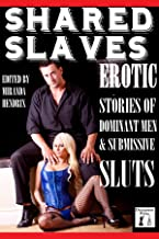 Shared Slaves: Stories of Dominant Men and Submissive Sluts