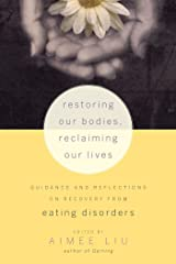 Restoring Our Bodies, Reclaiming Our Lives: Guidance and Reflections on Recovery from Eating Disorders Kindle Edition