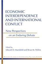 Economic Interdependence and International Conflict: New Perspectives on an Enduring Debate (Michigan Studies In International Political Economy)