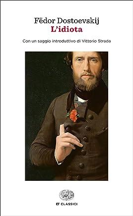 Lidiota (Einaudi): Con un saggio introduttivo di Vittorio Strada (Einaudi tascabili. Classici Vol. 191)