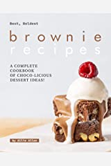 Best, Boldest Brownie Recipes: A Complete Cookbook of Choco-Licious Dessert Ideas! Kindle Edition