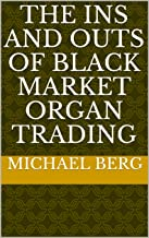 The Ins and Outs of Black Market Organ Trading (English Edition)