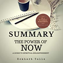 Summary: The Power of Now by Eckhart Tolle: A Guide to Spiritual Enlightenment