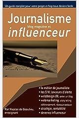 Journalisme, blog magazine, et influenceurs: Créez et gérez un blog magazine, rentabiliser-le, devenez un influenceur performant, ou attirez des clients ... métiers de la création graphique et vidéo) Format Kindle