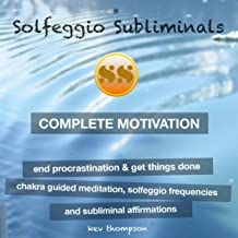 Complete Motivation, End Procrastination & Get Things Done: Chakra Guided Meditation, Solfeggio Frequencies & Subliminal Affirmations