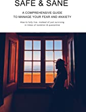 Safe and Sane: A comprehensive guide to manage your fear and anxiety