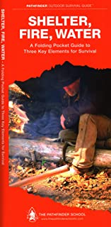 Shelter, Fire, Water Laminated: A Laminated Folding Guide to Three Key Elements for Survival (Outdoor Skills and Preparedness)
