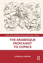 The Arabesque from Kant to Comics (Routledge Advances in Art and Visual Studies)