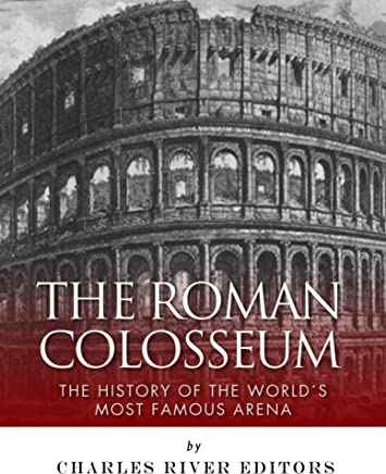 The Roman Colosseum: The History of the World's Most Famous Arena (English Edition)