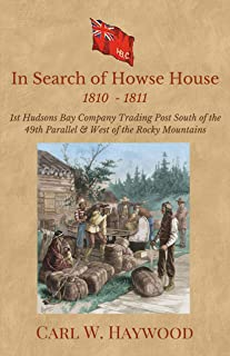 Howse House 1810-1811: The First Hudson Bay Company Trading Post in the Pacific Northwest