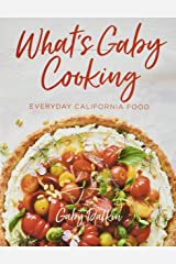 What's Gaby Cooking: Everyday California Food Hardcover