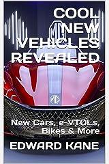 COOL NEW VEHICLES REVEALED: New Cars, e-VTOLs, Bikes & More Kindle Edition