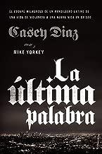 La última palabra (The Shot Caller, Spanish Edition): La salida milagrosa de un pandillero latino de una vida de violencia a una nueva vida en Cristo
