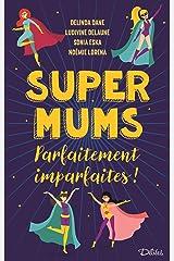 Super Mums – Parfaitement imparfaites ! Format Kindle