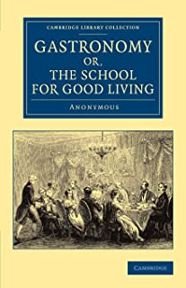 Gastronomy; or, The School for Good Living: A Literary and Historical Essay on the European Kitchen, Beginning with Cadmus...