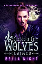 Claimed: A Paranormal Shifter Romance Novel (Crescent City Wolves Series Book 1)