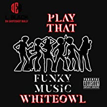 Play That Funky Music Whiteowl (feat. DJ Whiteowl) [Explicit]