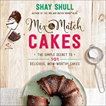 Mix-and-Match Cakes: The Simple Secret to 101 Delicious, Wow-Worthy Cakes (Mix-And-Match Mama)