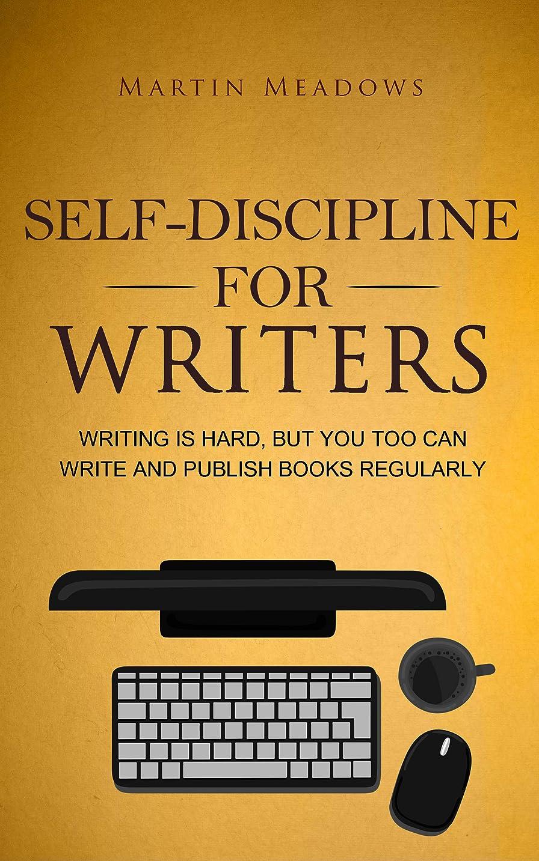 待つ不毛抗議Self-Discipline for Writers: Writing Is Hard, But You Too Can Write and Publish Books Regularly (English Edition)