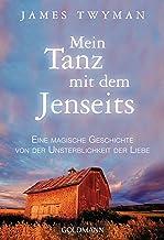 Mein Tanz mit dem Jenseits: Eine magische Geschichte von der Unsterblichkeit der Liebe (German Edition)