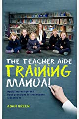 The Teacher Aide Training Manual: Applying recognised best practices in the modern classroom Kindle Edition