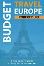 Budget Travel Europe: A Low Roller's Guide to Long-Term Adventure (Earn, Live Cheap, Be Free) (English Edition)
