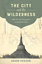 The City and the Wilderness: Indo-Persian Encounters in Southeast Asia (Volume 29) (California World History Library)