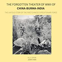 The Forgotten Theater of WWII of China-Burma-India: The Untold Story of the First Chinese Expeditionary Force