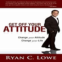 Get Off Your Attitude: Change Your Attitude, Change Your Life