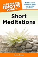 The Complete Idiot's Guide to Short Meditations: Meditations to Quiet Your Mind and Soothe Your Soul