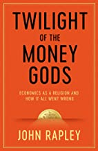Twilight of the Money Gods: Economics as a Religion and How it all Went Wrong