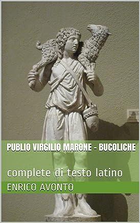 Publio Virgilio Marone - Bucoliche: complete di testo latino