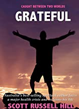 Grateful: Australia's best-seller spiritual author faces a major health crisis and reclaims his life (Caught Between Two Worlds Book 5)