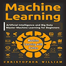 Machine Learning: Artificial Intelligence and Big Data - Master Machine Learning for Beginners - Machine Learning with Python