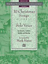 The Mark Hayes Vocal Solo Collection -- 10 Christmas Songs for Solo Voice: For Concerts, Contests, Recitals, and Worship (Medium Low Voice)