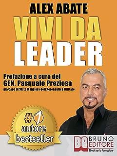 VIVI DA LEADER. 3 Storie e Strumenti di Coaching Per Diventare Leader di Te Stesso e Degli Altri Nel Business e Nella Vita. (Italian Edition)