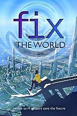Fix the World: twelve sci-fi writers save the future Kindle Edition
