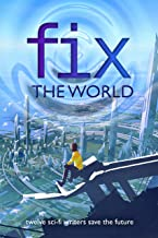 Fix the World: twelve sci-fi writers save the future